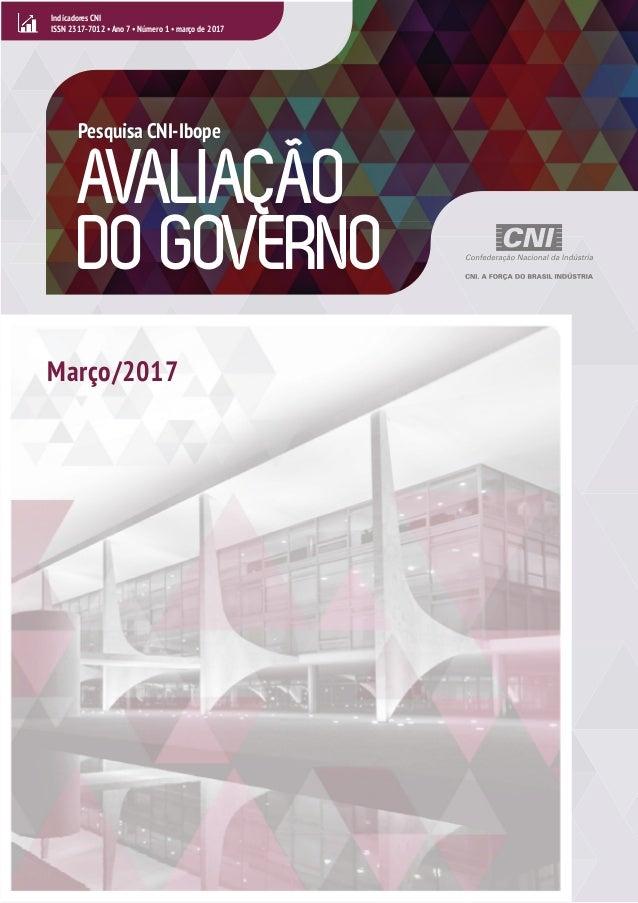 • AVALIAÇÃO DO GOVERNO Indicadores CNI ISSN 2317-7012 • Ano 7 • Número 1 • março de 2017 Pesquisa CNI-Ibope Março/2017