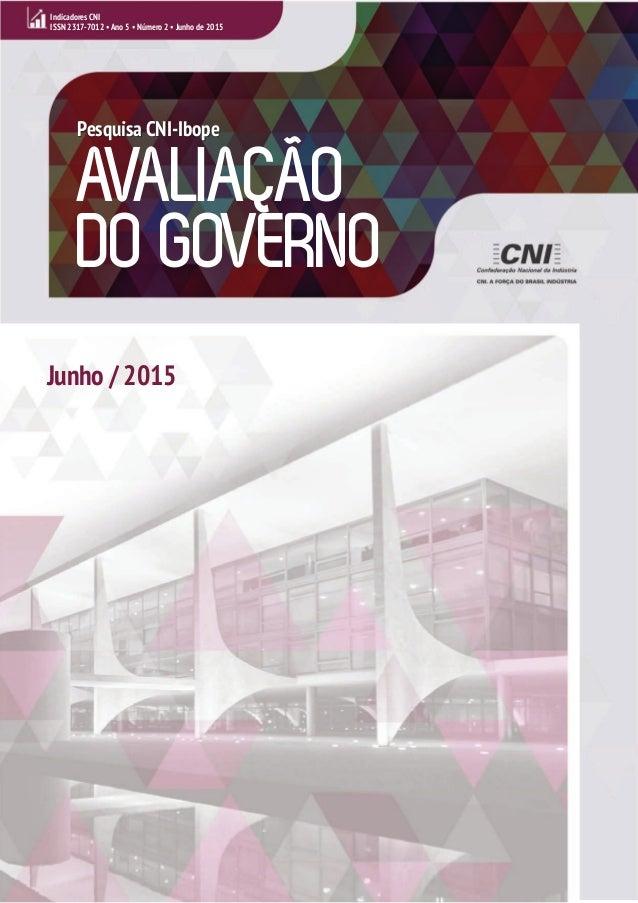 AVALIAÇÃO DO GOVERNO Indicadores CNI ISSN 2317-7012 • Ano 5 • Número 2 • Junho de 2015 Pesquisa CNI-Ibope Junho / 2015