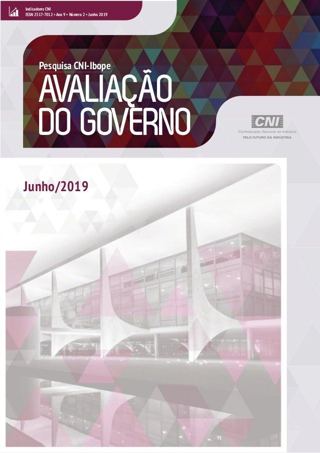 • AVALIAÇÃO DO GOVERNO Indicadores CNI ISSN 2317-7012 • Ano 9 • Número 2 • Junho 2019 AVALIAÇÃO Pesquisa CNI-Ibope Junho/2...