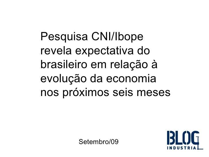 Pesquisa CNI/Ibope revela   expectativa do brasileiro em relação à evolução da economia nos próximos seis meses  Setembro...