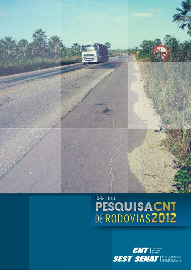 Pesquisa CNT de rodovias 2012: relatório gerencial. – Brasília :       CNT : SEST : SENAT, 2012.             408 p.: i...