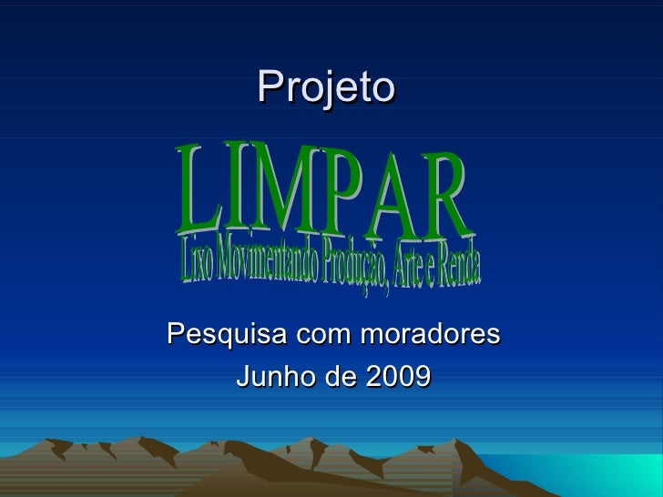 Projeto Pesquisa com moradores Junho de 2009 Lixo Movimentando Produção, Arte e Renda LIMPAR