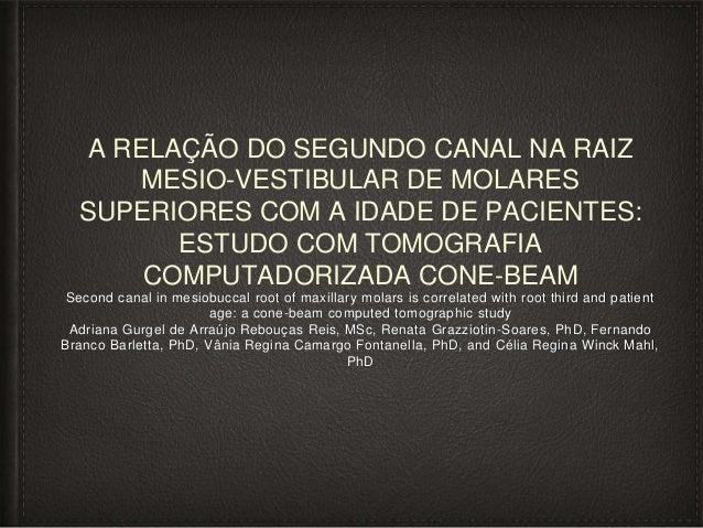A RELAÇÃO DO SEGUNDO CANAL NA RAIZ MESIO-VESTIBULAR DE MOLARES SUPERIORES COM A IDADE DE PACIENTES: ESTUDO COM TOMOGRAFIA ...