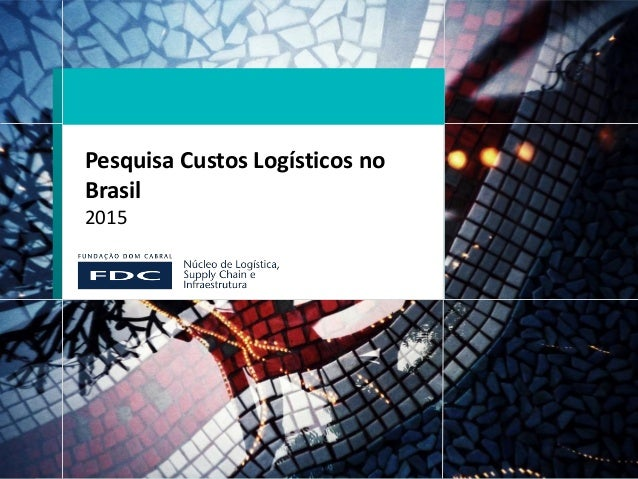 Pesquisa Custos Logísticos no Brasil 2015