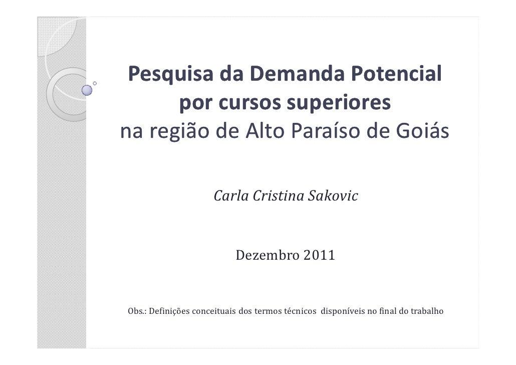 Pesquisa da Demanda Potencial      por cursos superioresna região de Alto Paraíso de Goiás                     Carla Crist...