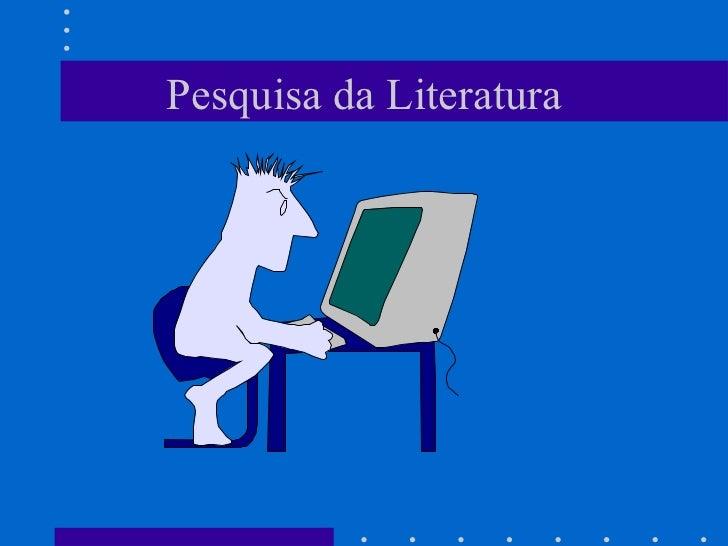 Pesquisa da Literatura