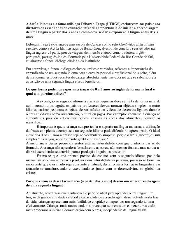 AActúa Idiomas e a fonoaudióloga Déborah Fraga (UFRGS) esclarecem aos pais e aos diretores das escolinhas de educação infa...