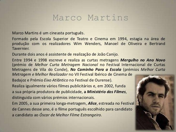 Marco Martins<br />Marco Martins é um cineasta português. <br />Formado pela Escola Superior de Teatro e Cinema em 1994, e...