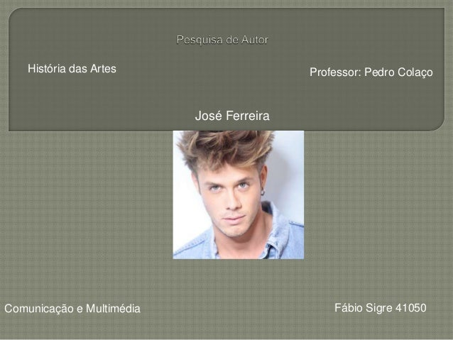 História das Artes                     Professor: Pedro Colaço                           José FerreiraComunicação e Multim...