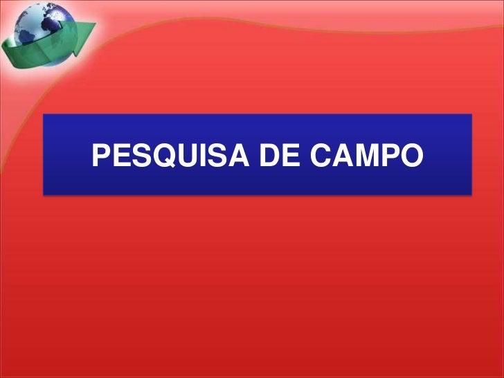 PESQUISA DE CAMPO<br />