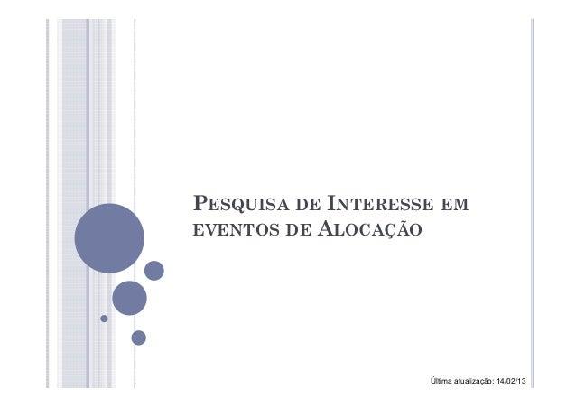 PESQUISA DE INTERESSE EMEVENTOS DE ALOCAÇÃO                    Última atualização: 14/02/13