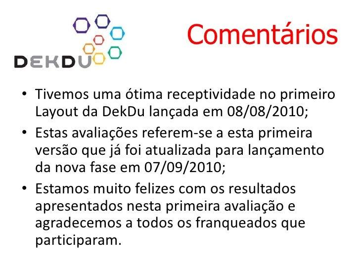 Comentários<br />Tivemos uma ótima receptividade no primeiro Layout da DekDu lançada em 08/08/2010;<br />Estas avaliações ...