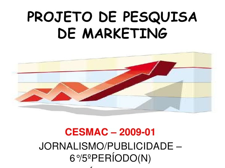 PROJETO DE PESQUISA DE MARKETING<br />CESMAC – 2009-01<br />JORNALISMO/PUBLICIDADE – 6°/5ºPERÍODO(N) <br />PERFIL SÓCIO-CU...