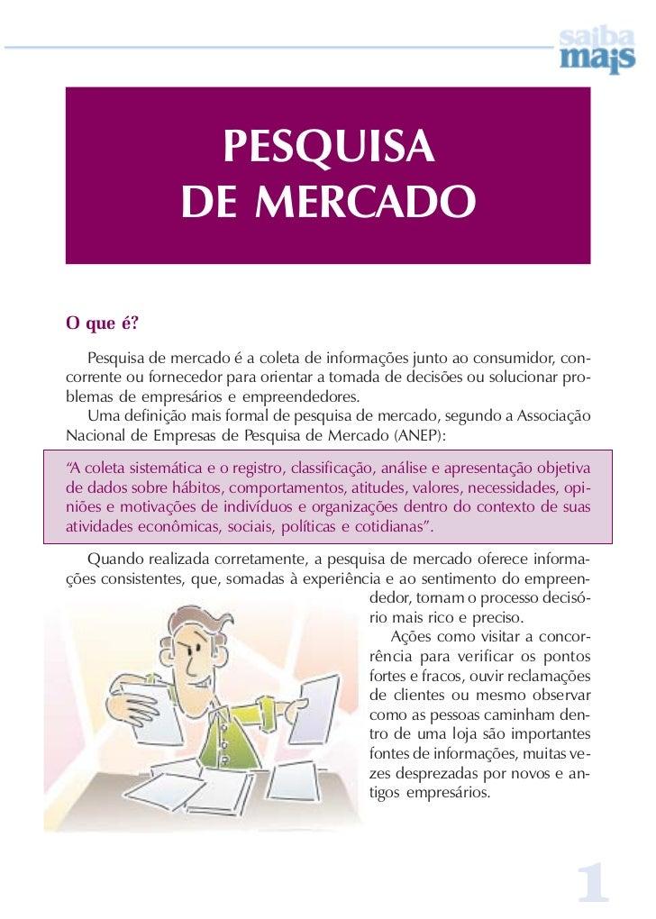 PESQUISA                 DE MERCADOO que é?   Pesquisa de mercado é a coleta de informações junto ao consumidor, con-corre...