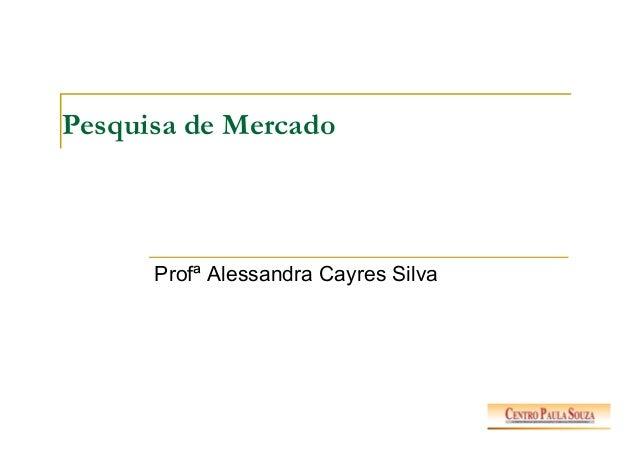 Pesquisa de Mercado Profª Alessandra Cayres Silva