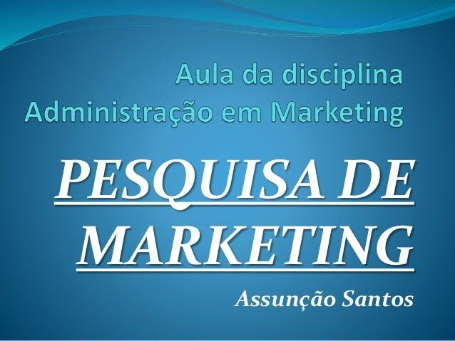 PESQUISA DE MARKETING Assunção Santos