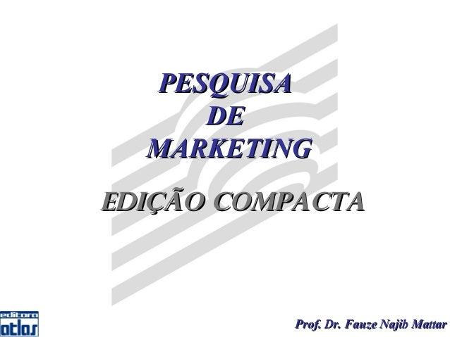 PESQUISA     DE  MARKETINGEdição Compacta           Prof. Dr. Fauze Najib Mattar