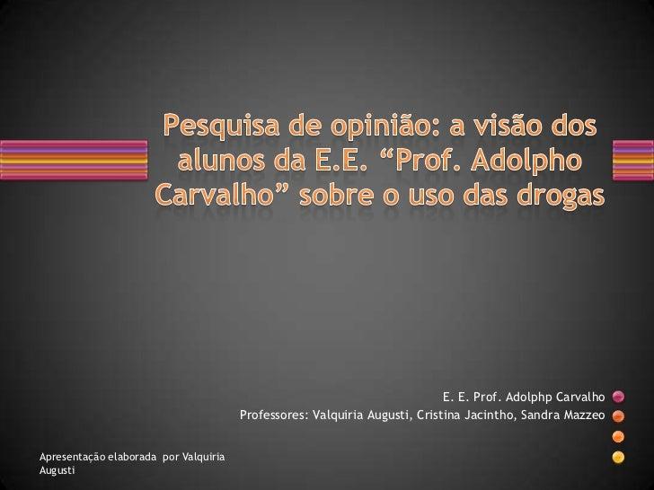 E. E. Prof. Adolphp Carvalho                                       Professores: Valquiria Augusti, Cristina Jacintho, Sand...