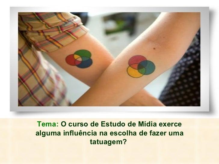 O curso de Estudo de Mídia exerce algumainfluência na escolha de fazer uma tatuagem?   Tema: O curso de Estudo de Mídia ex...