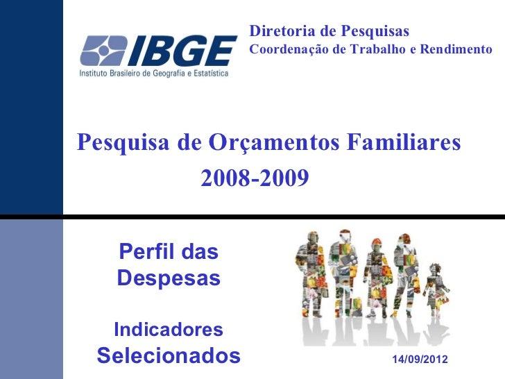 Diretoria de Pesquisas                 Coordenação de Trabalho e RendimentoPesquisa de Orçamentos Familiares           200...
