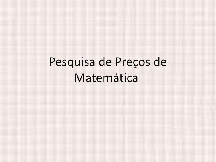 Pesquisa de Preços de    Matemática