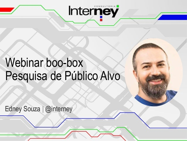 Webinar boo-box Pesquisa de Público Alvo Edney Souza | @interney