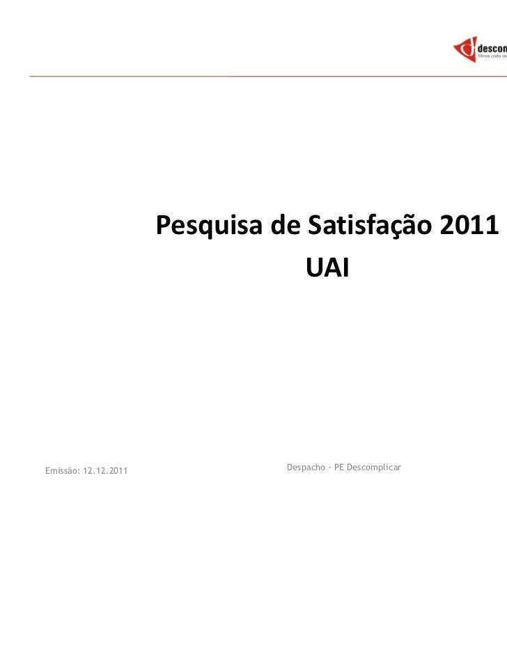 Pesquisa de Satisfação 2011                                  UAIEmissão: 12.12.2011             Despacho - PE Descomplicar...