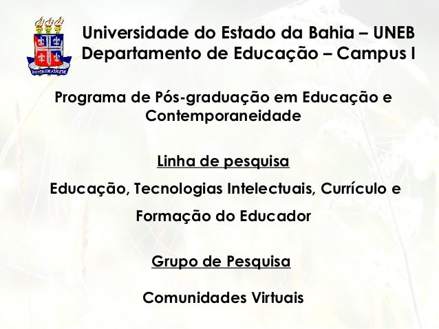Universidade do Estado da Bahia – UNEB Departamento de Educação – Campus I Programa de Pós-graduação em Educação e Contemp...