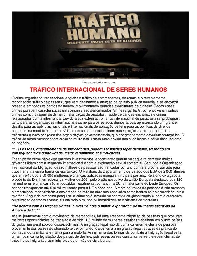Foto: gramaticadomundo.com TRÁFICO INTERNACIONAL DE SERES HUMANOS O crime organizado transnacional engloba o tráfico de en...