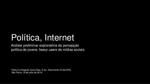 Política, Internet Análise preliminar exploratória da percepção política de jovens heavy users de mídias sociais Pedro Ivo...