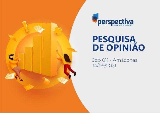 PESQUISA DE OPINIÃO Job 011 - Amazonas 14/09/2021
