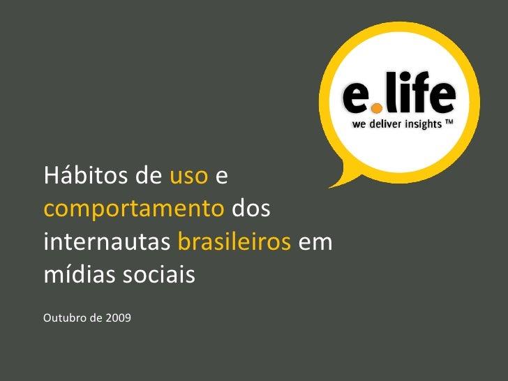 Hábitos de uso e comportamento dos internautas brasileiros em mídias sociais Outubro de 2009