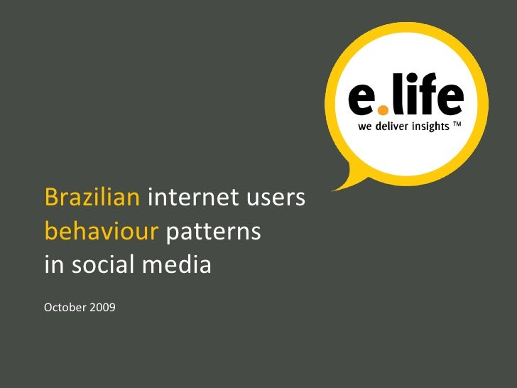 Use  and  behavioral  habits of  Brazilian  internet users in social media October 2009