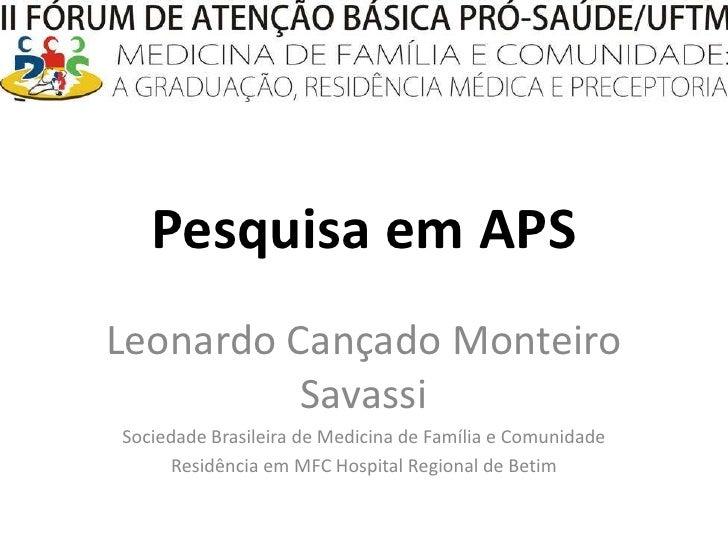 Pesquisa em APS<br />Leonardo Cançado Monteiro Savassi<br />Sociedade Brasileira de Medicina de Família e Comunidade<br />...