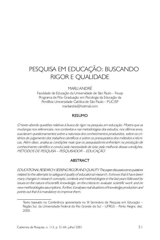 PESQUISA EM EDUCAÇÃO: BUSCANDO RIGOR E QUALIDADE MARLI ANDRÉ  Faculdade de Educação da Universidade de São Paulo – Feusp P...