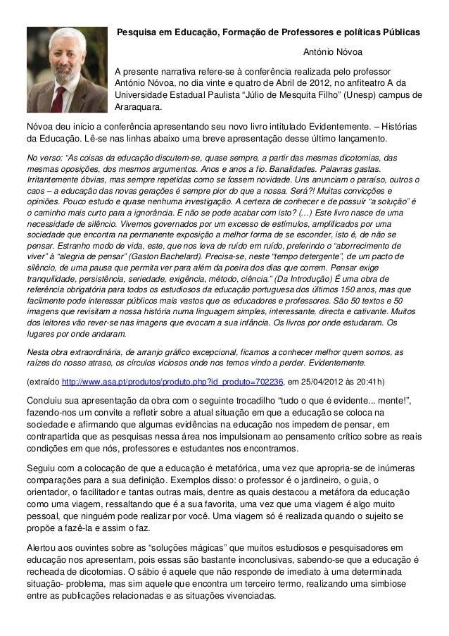 Pesquisa em Educação, Formação de Professores e políticas Públicas António Nóvoa A presente narrativa refere-se à conferên...