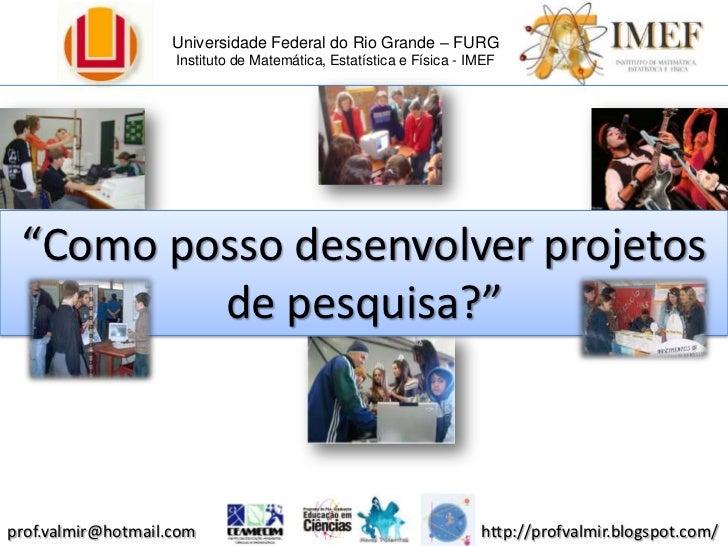 """Universidade Federal do Rio Grande – FURG<br />Instituto de Matemática, Estatística e Física - IMEF<br />""""Como posso desen..."""