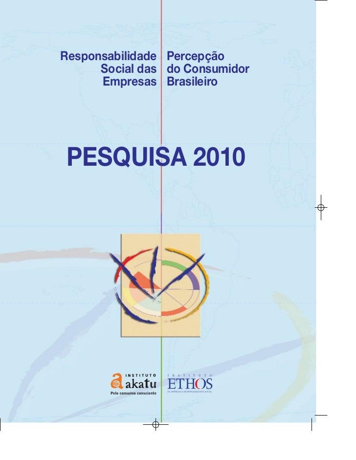 Responsabilidade Percepção      Social das do Consumidor      Empresas BrasileiroPESQUISA 2010