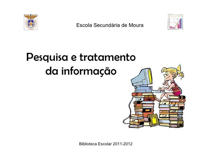 Escola Secundária de MouraPesquisa e tratamento   da informação          Biblioteca Escolar 2011-2012