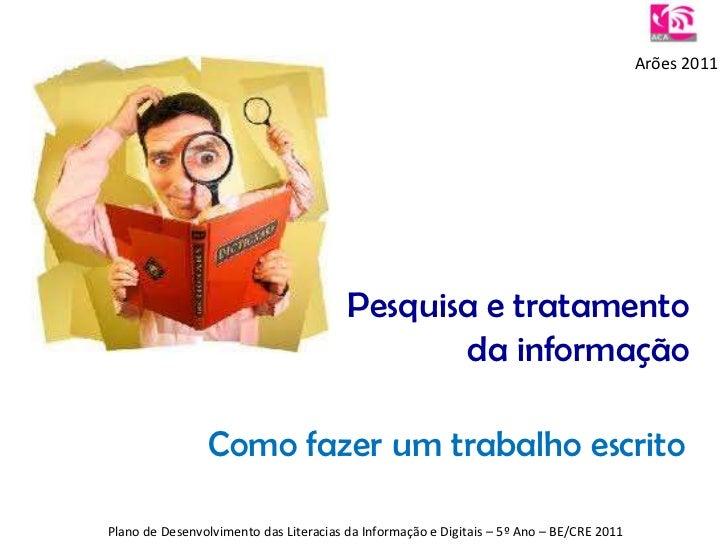 Arões 2011<br />Pesquisa e tratamento da informação<br />Como fazer um trabalho escrito<br />Plano de Desenvolvimento das ...