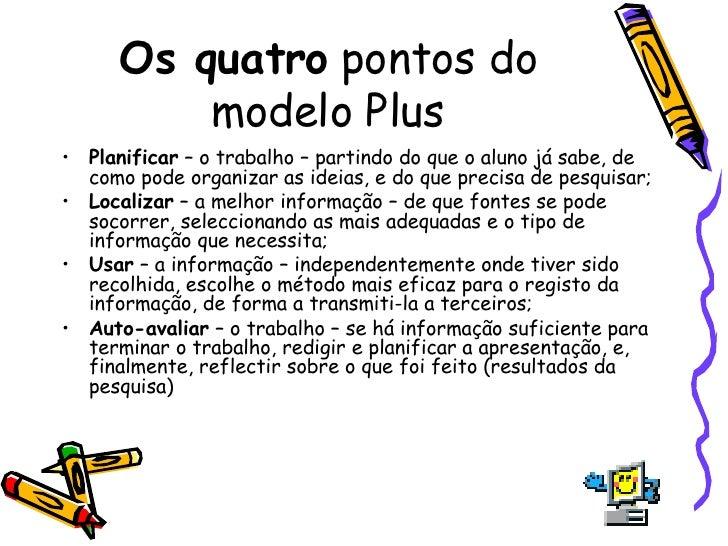 Os quatro  pontos do modelo Plus <ul><li>Planificar  – o trabalho – partindo do que o aluno já sabe, de como pode organiza...