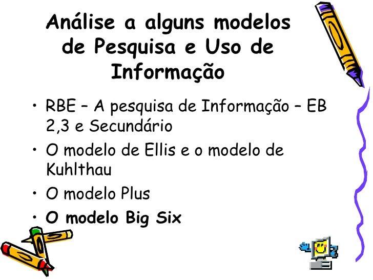 Análise a alguns modelos de Pesquisa e Uso de Informação <ul><li>RBE – A pesquisa de Informação – EB 2,3 e Secundário </li...