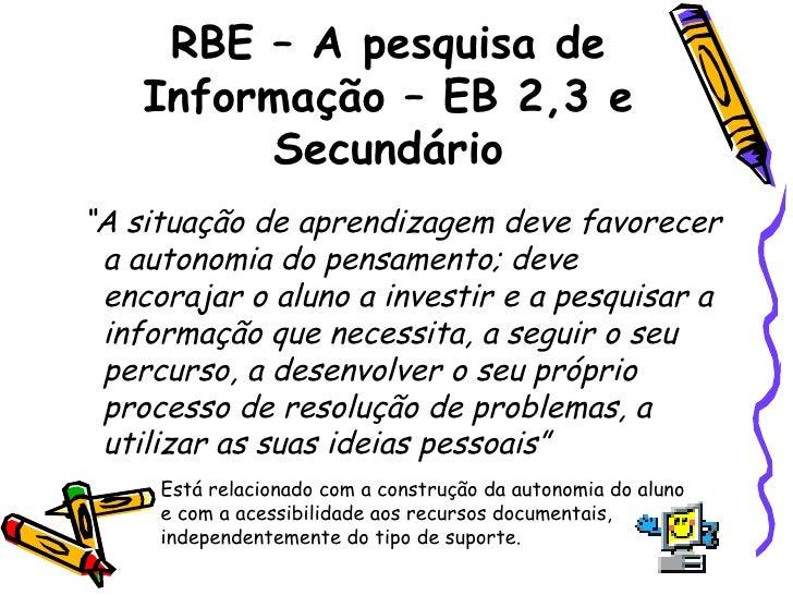 """RBE – A pesquisa de Informação – EB 2,3 e Secundário <ul><li>"""" A situação de aprendizagem deve favorecer a autonomia do pe..."""
