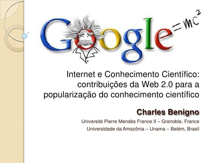 Internet e Conhecimento Científico:         contribuições da Web 2.0 para apopularização do conhecimento científico       ...