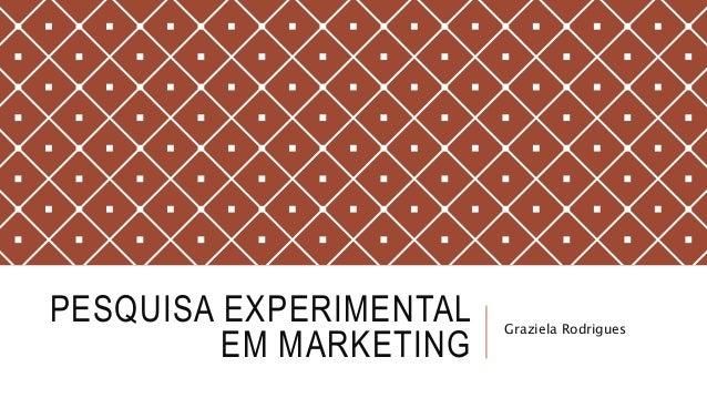 PESQUISA EXPERIMENTAL EM MARKETING Graziela Rodrigues