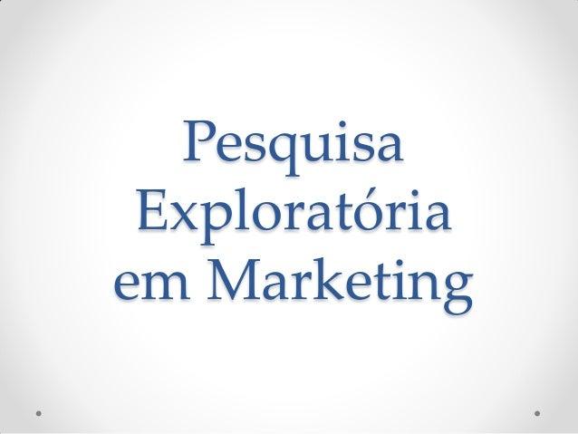 Pesquisa Exploratória em Marketing