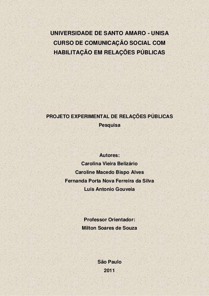 UNIVERSIDADE DE SANTO AMARO - UNISA  CURSO DE COMUNICAÇÃO SOCIAL COM  HABILITAÇÃO EM RELAÇÕES PÚBLICASPROJETO EXPERIMENTAL...