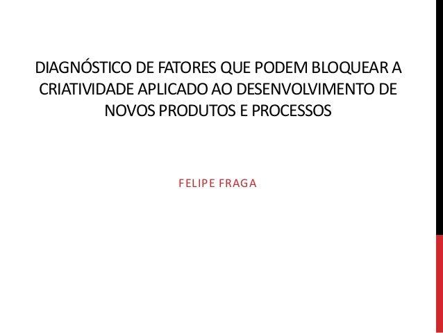 DIAGNÓSTICO DE FATORES QUE PODEM BLOQUEAR ACRIATIVIDADE APLICADO AO DESENVOLVIMENTO DE         NOVOS PRODUTOS E PROCESSOS ...