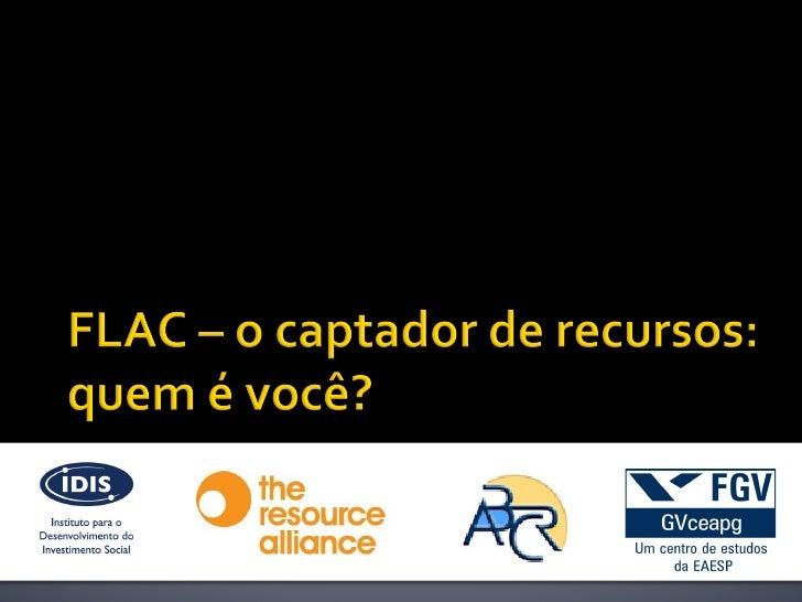 ¡ Respondida antes do FLAC 2011 e 2012 ¡ Público: participantes do FLAC ¡ 67 respondentes ...