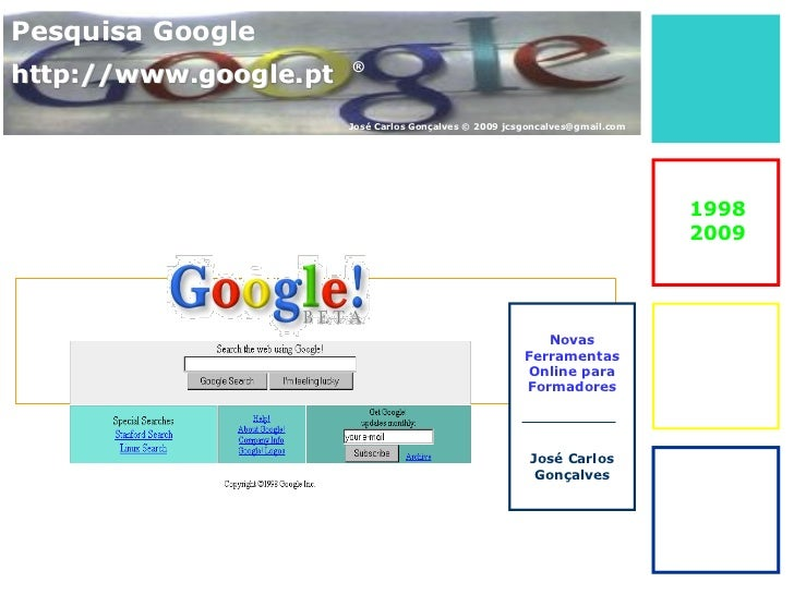 Pesquisa Googlehttp://www.google.pt   ®                       José Carlos Gonçalves © 2009 jcsgoncalves@gmail.com         ...